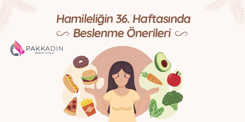 Hamileliğin 36. Haftasında Beslenme Önerileri